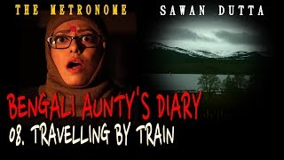 08 TRAVELLING BY TRAIN | BENGALI AUNTY'S DIARY | SAWAN DUTTA | THE METRONOME