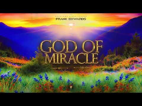 Frank Edwards - God Of Miracle (Audio) - Prod By Frank Edwards