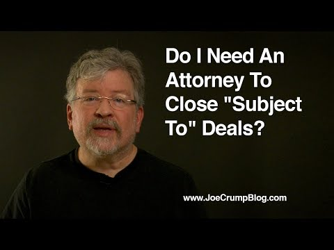 Do I Need An Attorney To Close Subject To Deals?