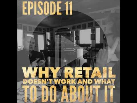 Why Retail Doesn't Work and What to Do About It Episode 11