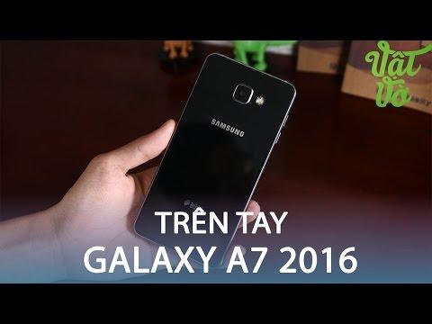 Vật Vờ| Trên tay Samsung Galaxy A7 2016: đẹp, hoàn thiện cao cấp