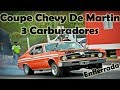 Coupe Chevy De Martin, 3 Carburadores!!!! 💪