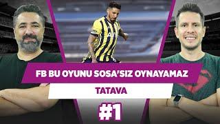 Fenerbahçe, Sosa olmadan bu oyunu oynayamaz! | Serdar Ali Çelikler & Irmak Kazuk