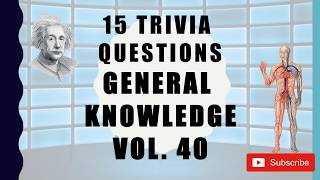 15 Trivia Questions (General Knowledge) No. 40