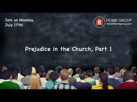 Home Group - Prejudice in the Church—Part 1, July 17, 2017