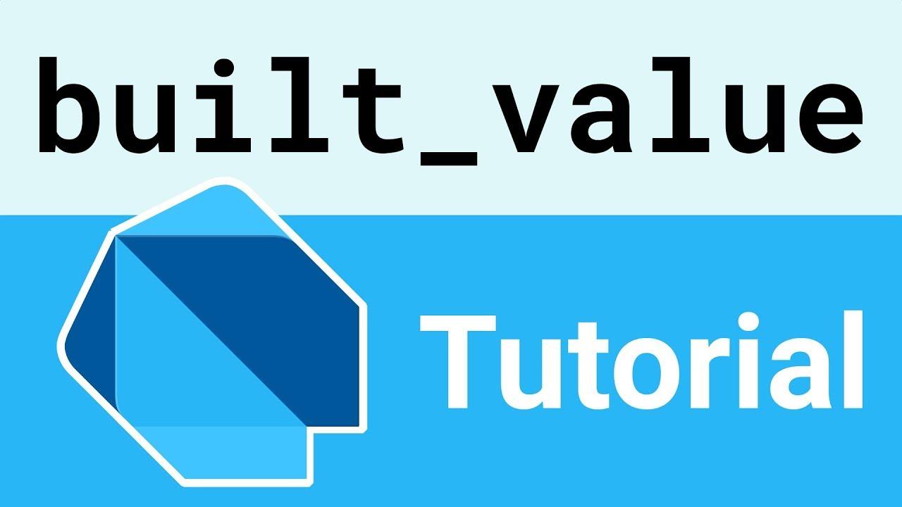 Built Value Tutorial for Dart & Flutter
