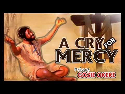 Download Prince Gozie Okeke - A Cry For Mercy - Gospel music
