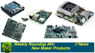 #260 Weekly Roundup #64 - New Maker Products // News