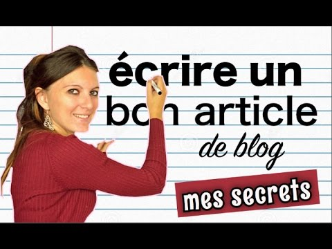 ecrire un BON article de BLOG - Mes secrets