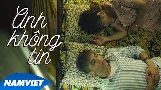 Anh Không Tin - Kha Ken (Official MV 4K)