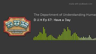 D.U.H Ep 67: Have a Day thumbnail