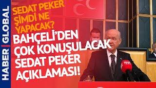 Gündeme Oturdu Devlet Bahçeliden Çok Konuşulacak Sedat Peker Açıklaması