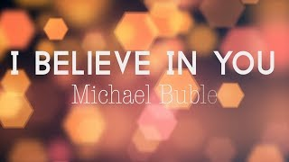 quot;I Believe In Youquot;  Michael Buble (LYRIC VIDEO)
