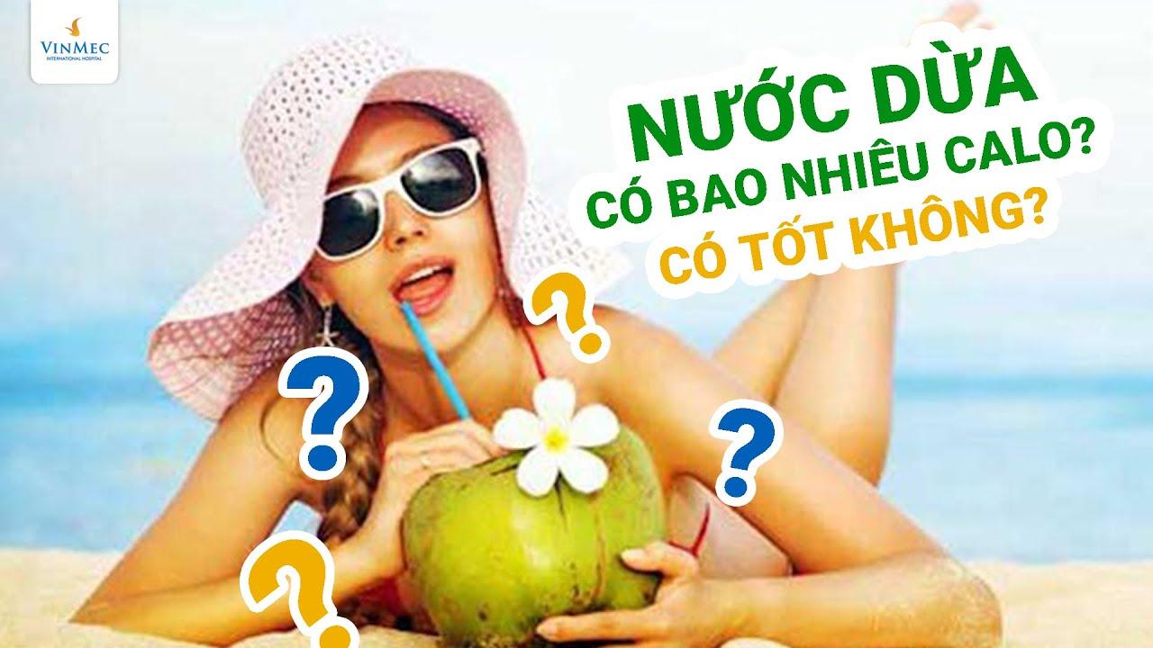 Nước dừa có bao nhiêu calo? Uống nước dừa tươi có tốt không?