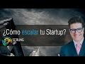 ¿Cómo escalar tu Startup?