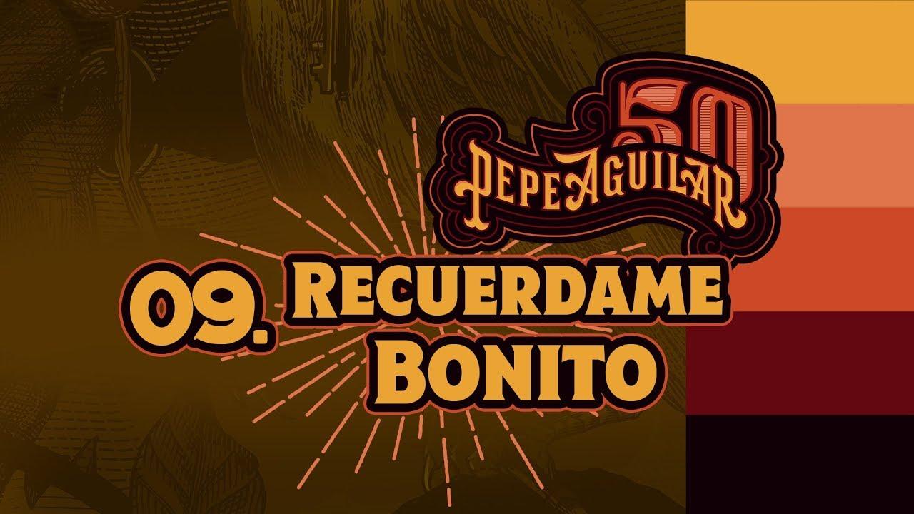 PEPE AGUILAR 50 - 09  Recuérdame Bonito