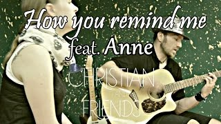 How you remind me (Nickelback) feat. Anne | Acoustic/Sing Cover