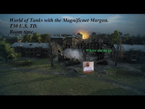 T30 Wait for it boom time World of Tanks with the Magnificent Margon