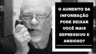 O aumento da informação pode deixar você mais depressivo e ansioso? - Luiz Felipe Pondé