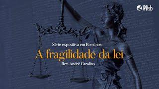 2021-10-03 - A fragilidade da lei - Romanos 7 - Rev. André Carolino - Transmissão Vespertina