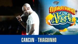 Cancun - Thiaguinho (Maratona da Alegria)