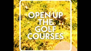 OPEN UP THE GOLF COURSES