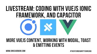 Ionic Framework VueJS - More VueJS Content Working With Modal, Toast & Emitting Events