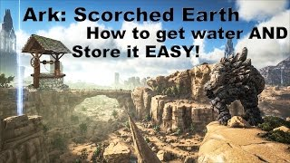 Ark Survival Evolved Scorched Earth: How to get water AND store it EASY! on Xbox One