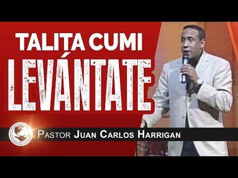 Talita Cumi ¡Levántate! - Pastor Juan Carlos Harrigan