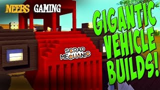 Scrap Mechanic - Gigantic Vehicle Builds!