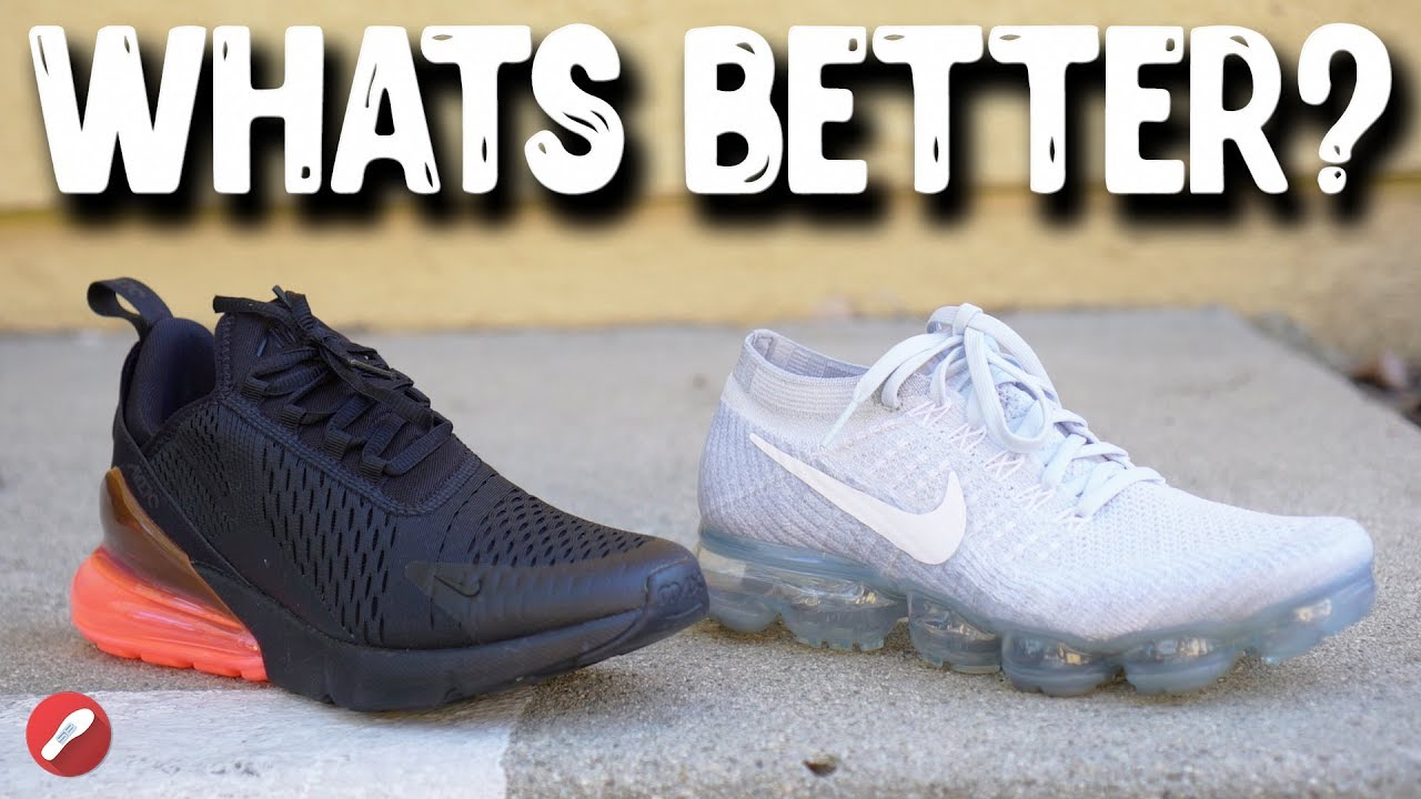 the latest 92b46 54dc3 Nike Air Max 270 vs Vapormax! What s More Comfortable
