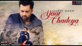Yaar chadea -- Sharry Maan-- Desi Routz --New Punjabi Song 2018