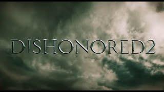 Dishonored 2 Трейлер [ Русская озвучка ]