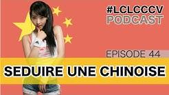 Comment séduire une chinoise? #LCLCCCV Episode 044