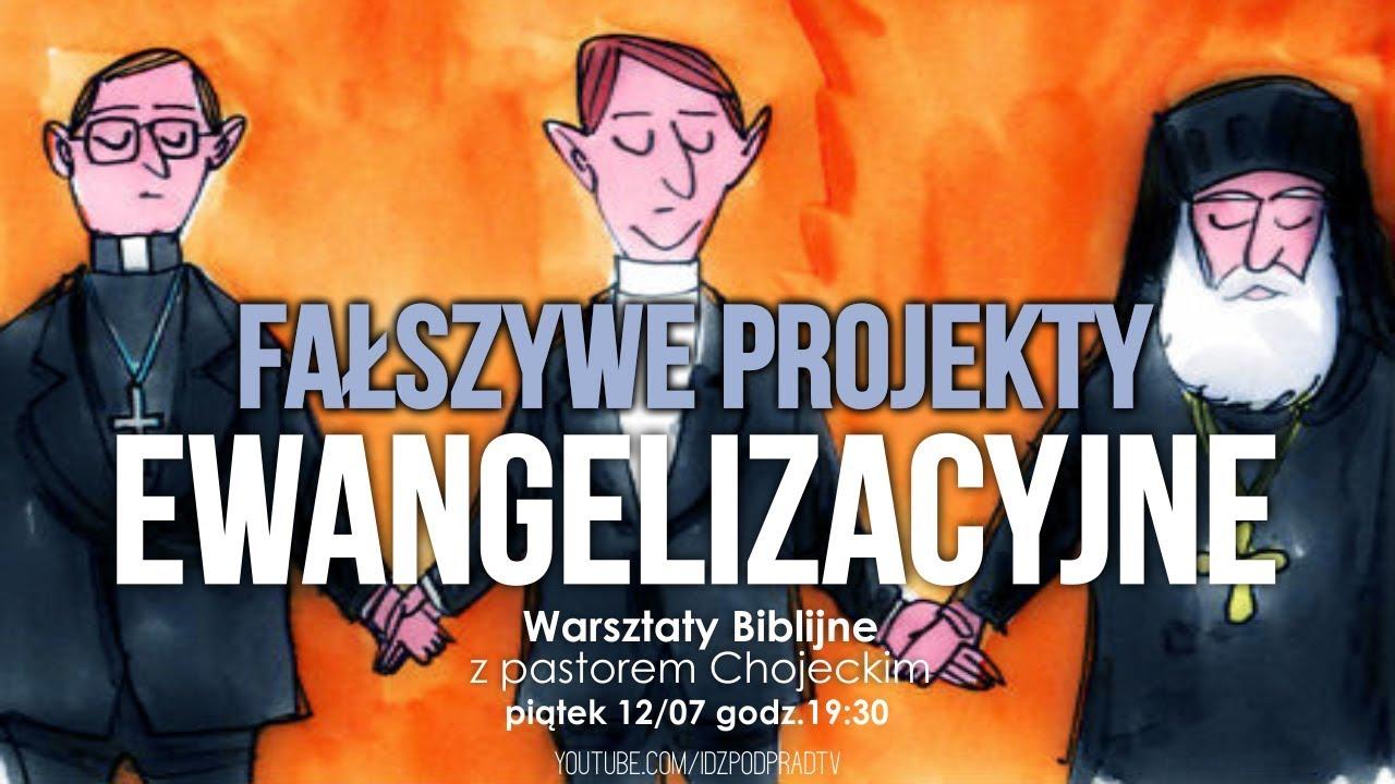 Fałszywe projekty ewangelizacyjne  WARSZTATY BIBLIJNE, pastor Paweł  Chojecki, 2019 07 12