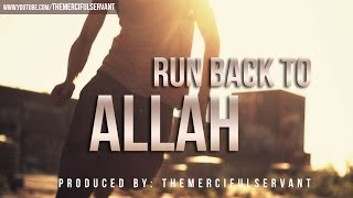 Run Back to Allah ᴴᴰ - Powerful Reminder