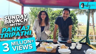 Sunday Brunch With Pankaj Tripathi X Kamiya Jani | Curly Tales