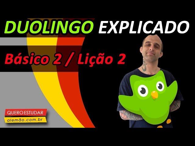 #07 - Curso de alemão gratuito para iniciantes - Básico 2 / Aula 2  - Duolingo Explicado -