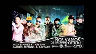 NOS VAMOS DE SHOPPING  ( remix) Yaga  Mackie Ft Opi, Arcangel, J Alvarez, Farruko  Jory