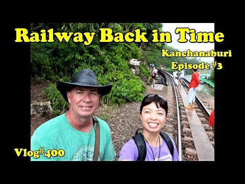 Railway Back in Time. (Kanchanaburi Episode 3) กาญจนบุรี