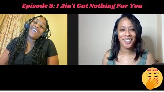 Episode 8: I Ain't Got Nothing For You