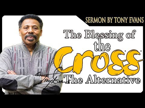 Dr. Tony Evans | MAY 25, 2018 - The Blessing of the Cross The Alternative | KINGDOM Living