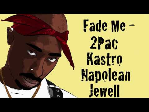 Fade Me (Unreleased OG) - 2Pac, Kastro, Napolean & Jewell