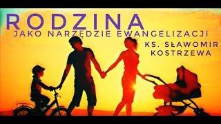 Rodzina jako narzędzie ewangelizacji - ks. Sławomir Kostrzewa