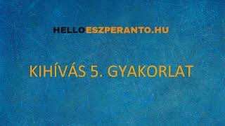 Eszperantó 7 Napos Kihívás 5. NAP GYAKORLAT