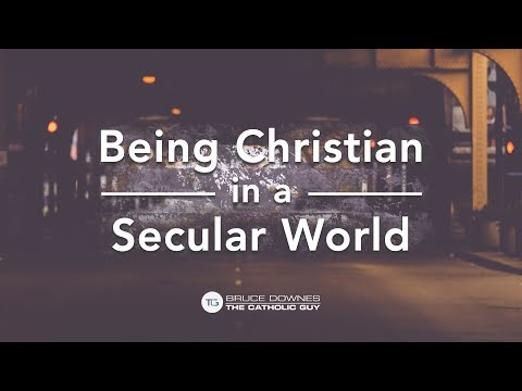 Being Christian in a Secular World - Bruce Downes The Catholic Guy