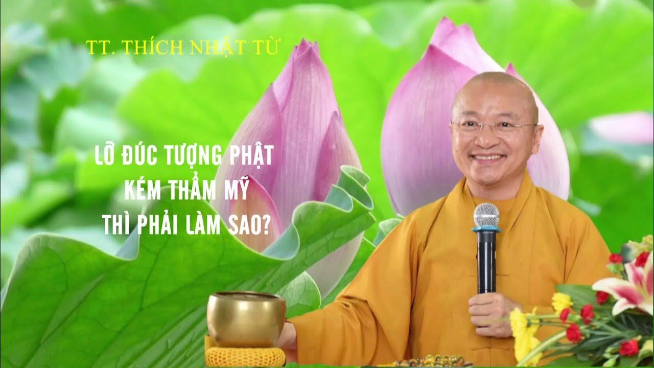 Vấn đáp: Lỡ đúc tượng Phật kém THẨM MỸ thì phải làm sao ? | TT. Thích Nhật Từ