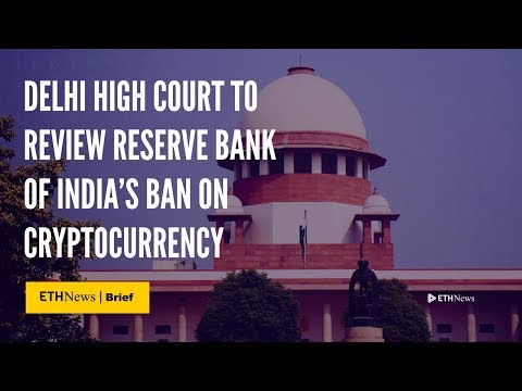 Delhi High Court To Review Reserve Bank Of India's Ban On Cryptocurrency | ETHNews Brief
