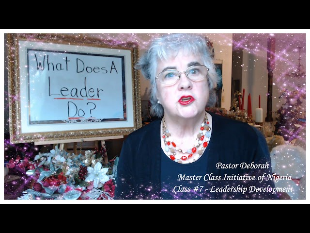Master Class Initiative, Class #7  Leadership Development - What Does A Leader Do?