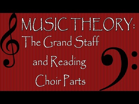 Music Theory: Grand Staff and Reading Choir Parts